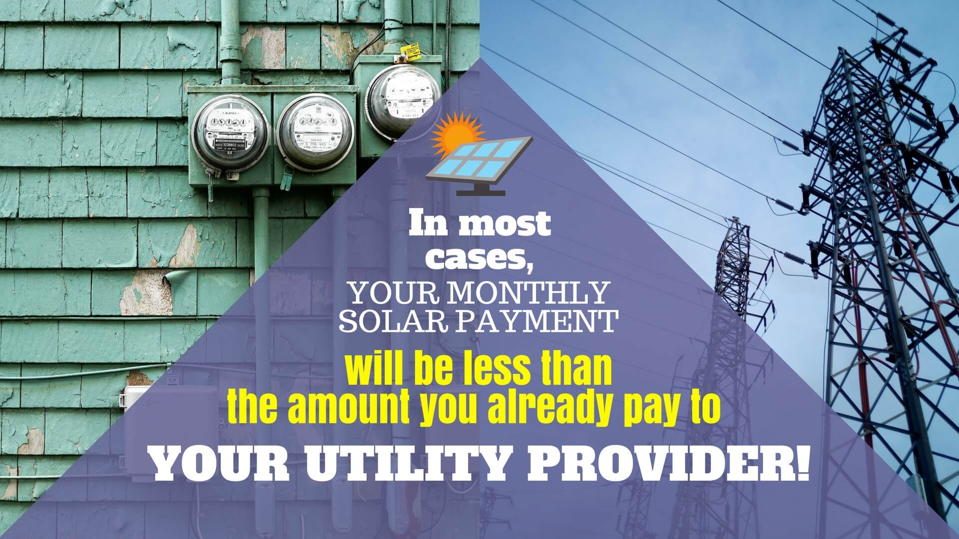 In most cases, your monthly solar payment will be less than the amount you already pay to your utility provider.